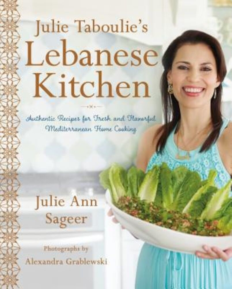 Julie Taboulie's Lebanese Kitchen: Authentic Recipes for Fresh and Flavorful Mediterranean Home Cooking, Hardcover