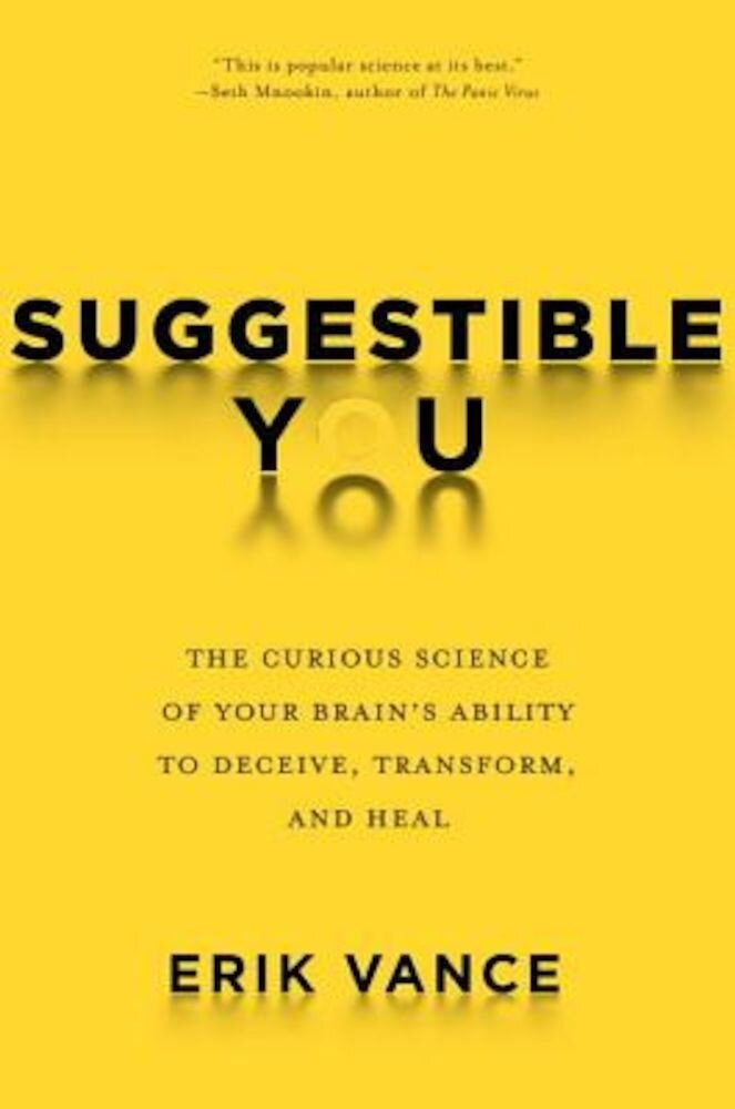 Suggestible You: The Curious Science of Your Brain's Ability to Deceive, Transform, and Heal, Hardcover