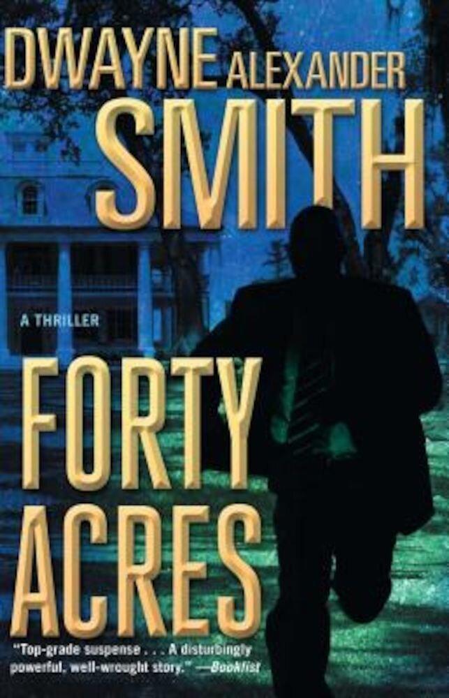 Forty Acres: A Thriller, Paperback