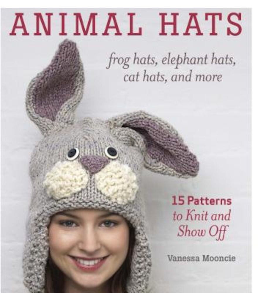 Animal Hats: Frog Hats, Elephant Hats, Cat Hats, and More, Paperback
