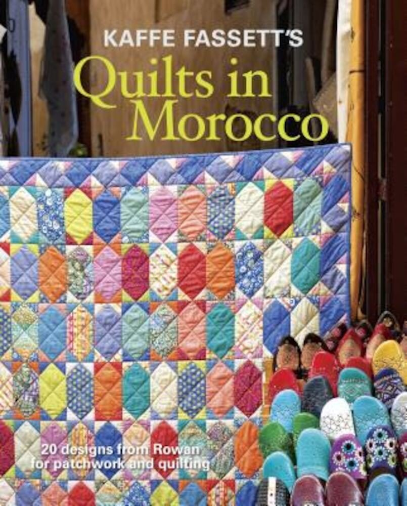 Kaffe Fassett's Quilts in Morocco: 20 Designs from Rowan for Patchwork and Quilting, Paperback
