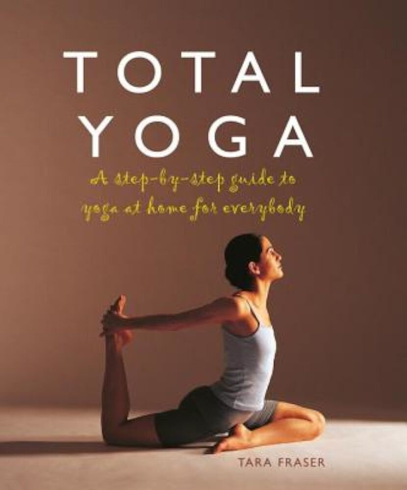 Total Yoga: A Step-By-Step Guide to Yoga at Home for Everybody, Paperback