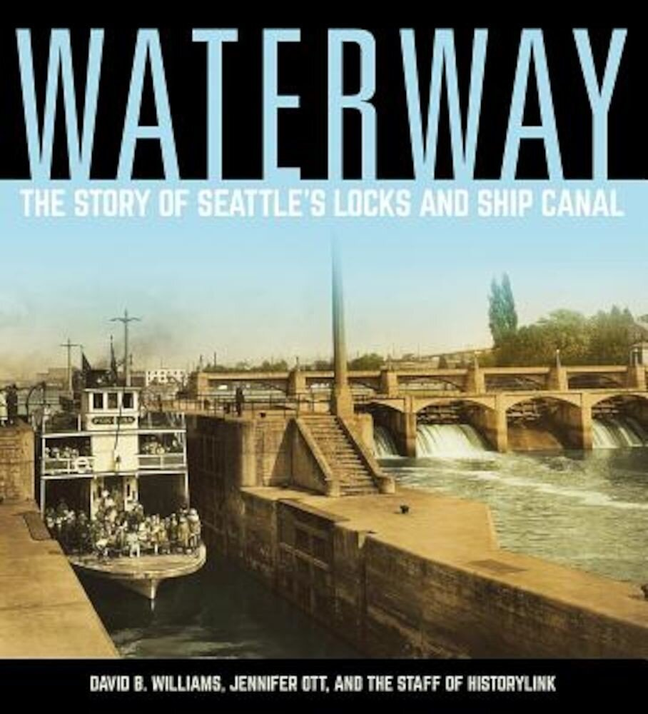 Waterway: The Story of Seattle's Locks and Ship Canal, Paperback