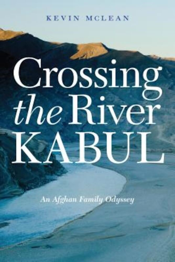 Crossing the River Kabul: An Afghan Family Odyssey, Hardcover