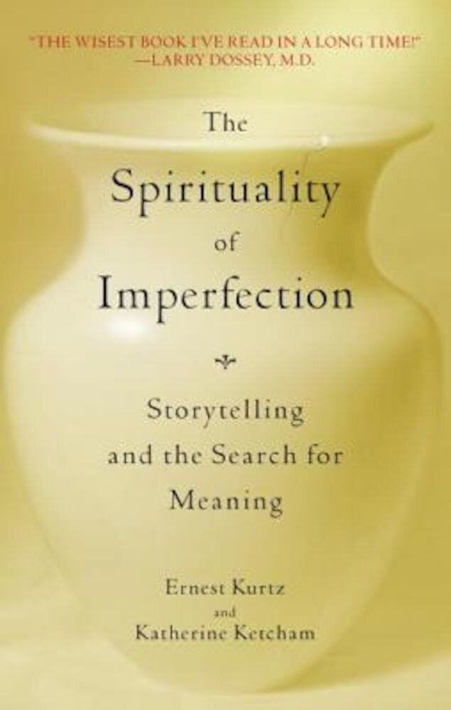 The Spirituality of Imperfection: Storytelling and the Search for Meaning, Paperback