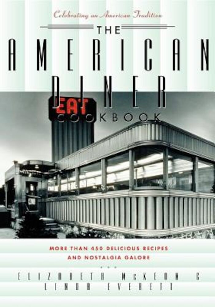 The American Diner Cookbook: More Than 450 Recipes and Nostalgia Galore, Paperback