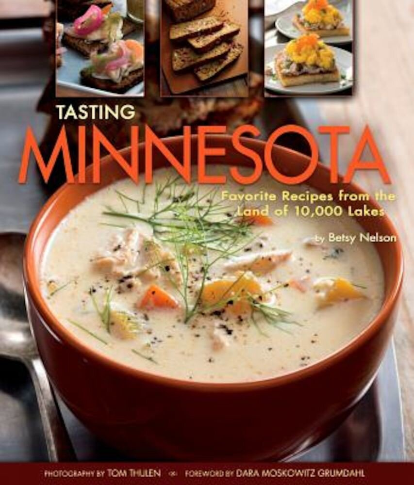 Tasting Minnesota: Favorite Recipes from the Land of 10,000 Lakes, Hardcover