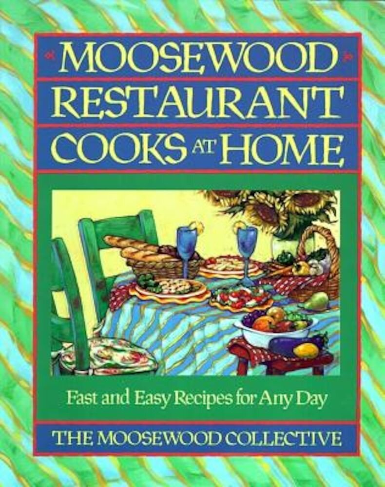 Moosewood Restaurant Cooks at Home: Fast and Easy Recipes for Any Day, Paperback