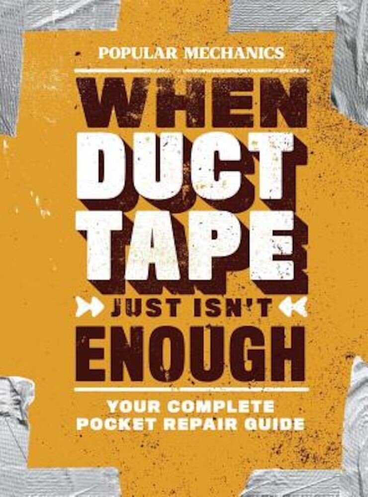 Popular Mechanics When Duct Tape Just Isn't Enough: Your Complete Pocket Repair Guide, Paperback