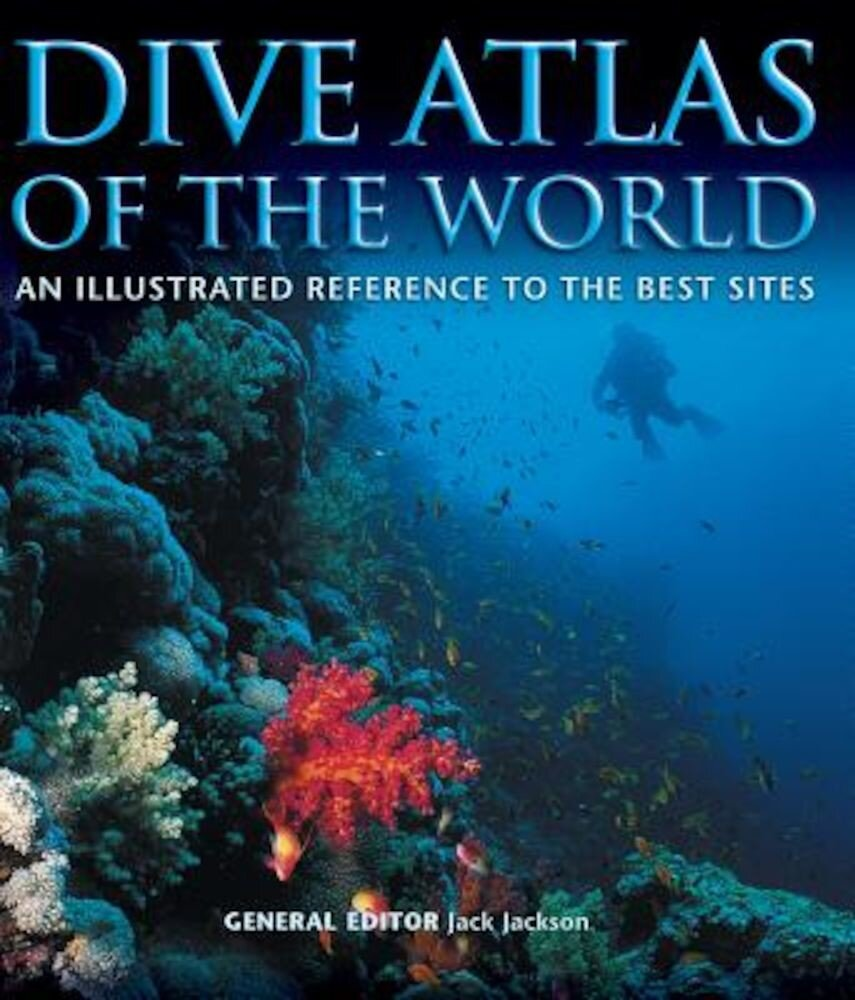 Dive Atlas of the World: An Illustrated Reference to the Best Sites, Hardcover