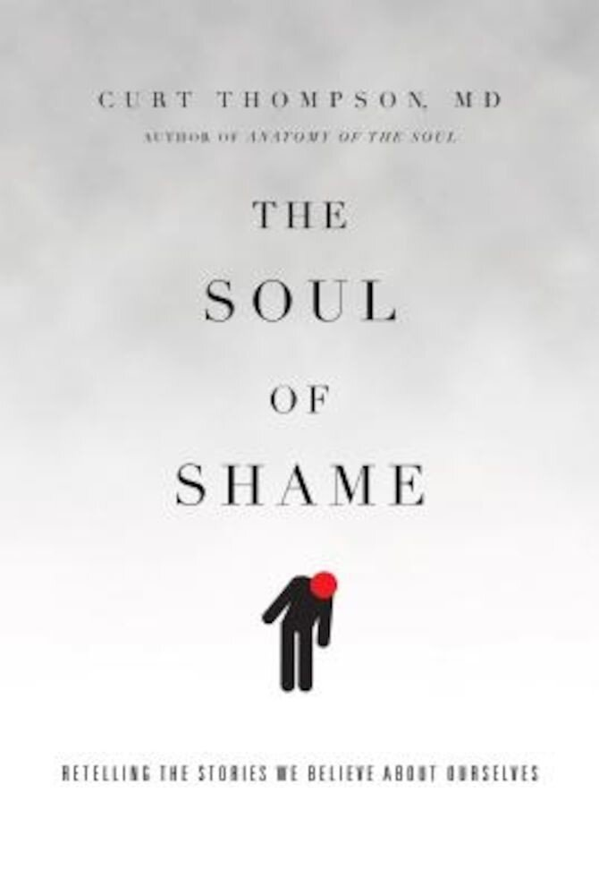 The Soul of Shame: Retelling the Stories We Believe about Ourselves, Hardcover