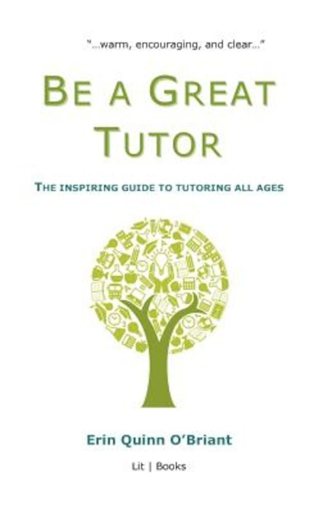 Be a Great Tutor: The Inspiring Guide to Tutoring All Ages, Paperback