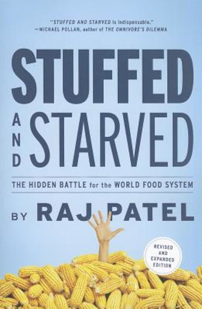 Stuffed and Starved: The Hidden Battle for the World Food System, Paperback