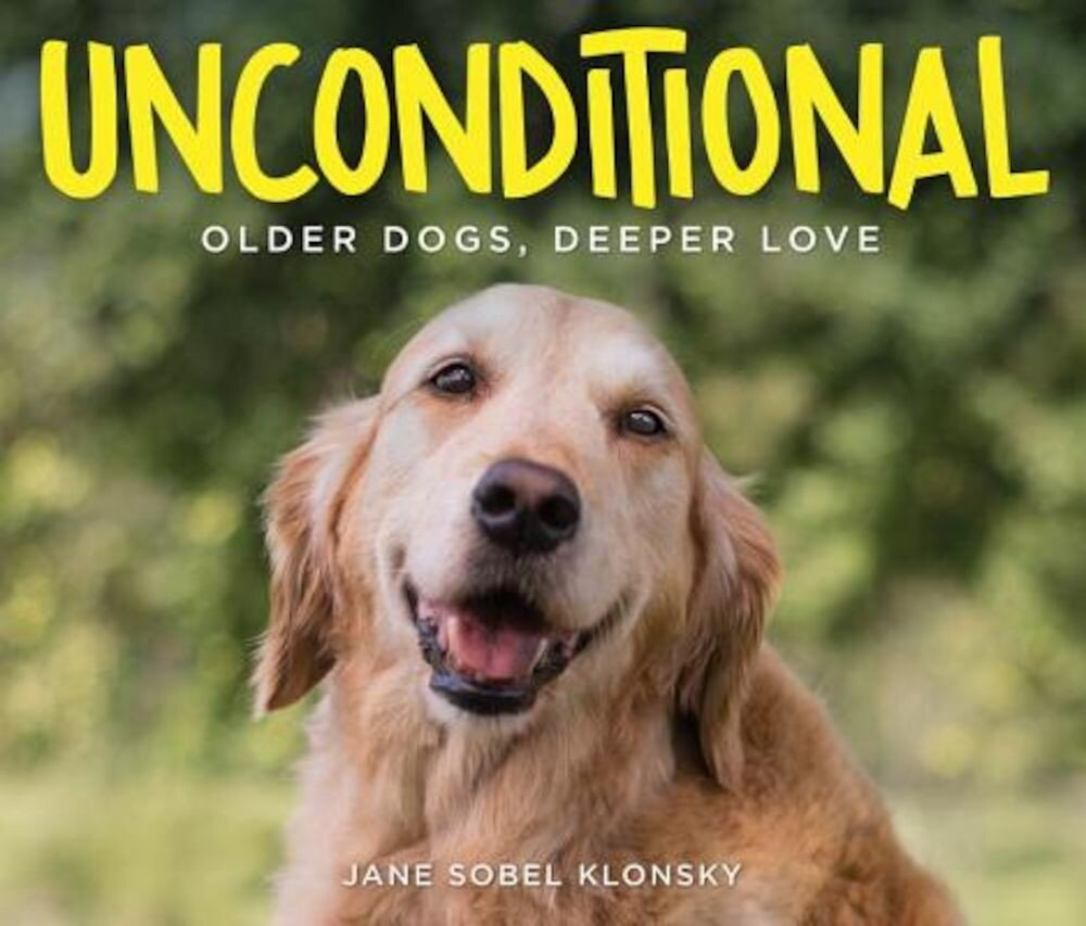 Unconditional: Older Dogs, Deeper Love, Hardcover