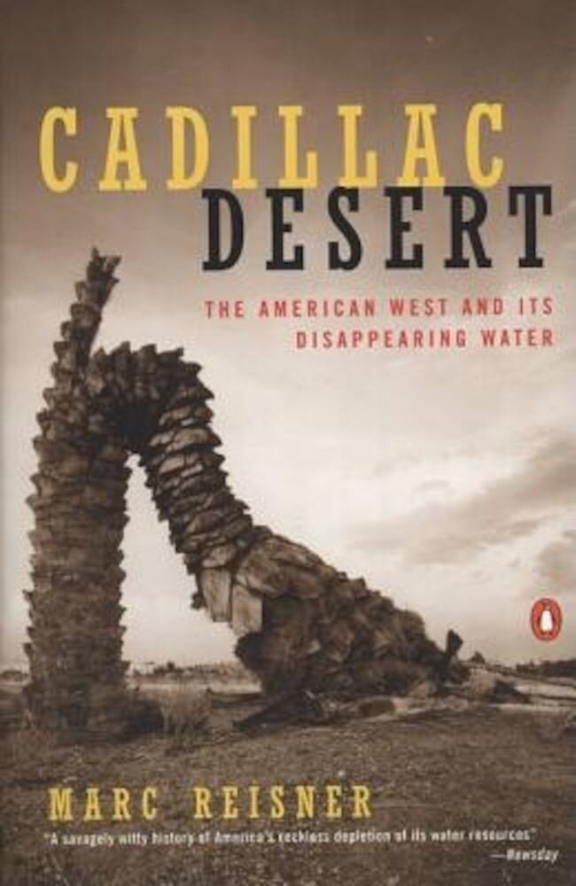 Cadillac Desert: The American West and Its Disappearing Water, Paperback