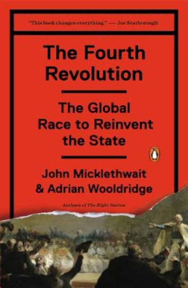 The Fourth Revolution: The Global Race to Reinvent the State, Paperback