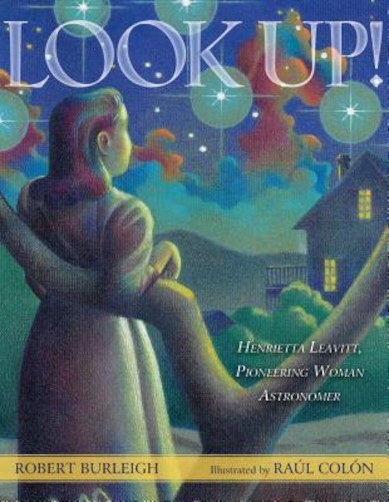 Look Up!: Henrietta Leavitt, Pioneering Woman Astronomer, Hardcover