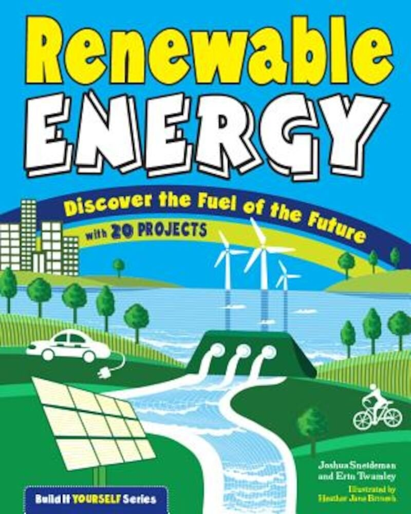 Renewable Energy: Discover the Fuel of the Future with 20 Projects, Paperback