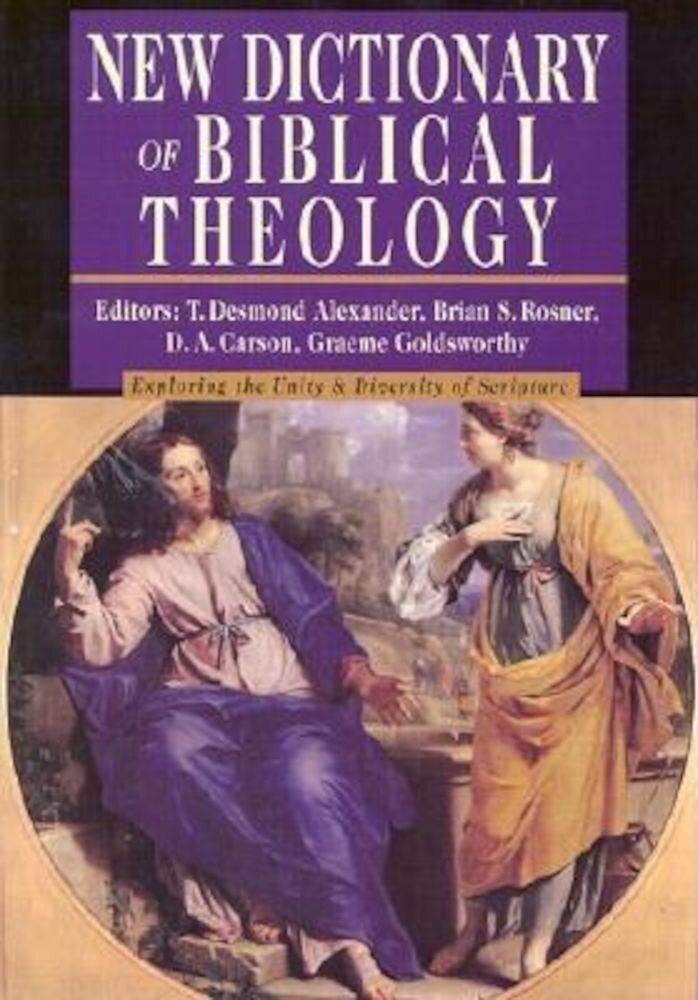 New Dictionary of Biblical Theology: Exploring the Unity Diversity of Scripture, Hardcover