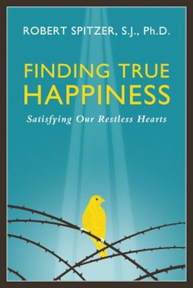 Finding True Happiness: Satisfying Our Restless Hearts, Paperback