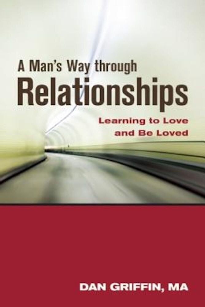 A Man's Way Through Relationships: Learning to Love and Be Loved, Paperback
