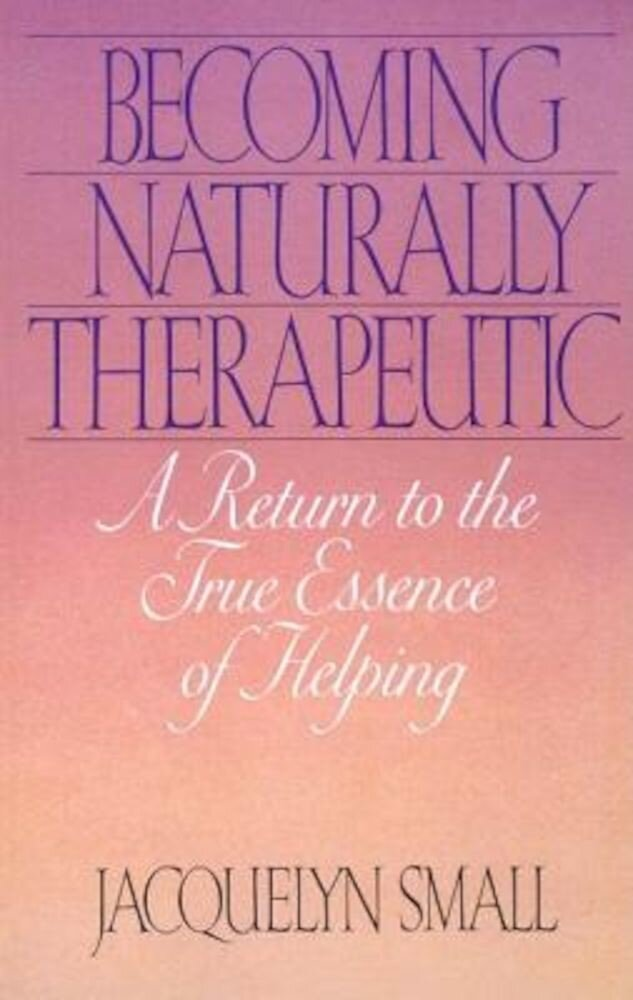 Becoming Naturally Therapeutic: A Return to the True Essence of Helping, Paperback