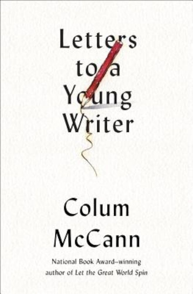 Letters to a Young Writer: Some Practical and Philosophical Advice, Hardcover