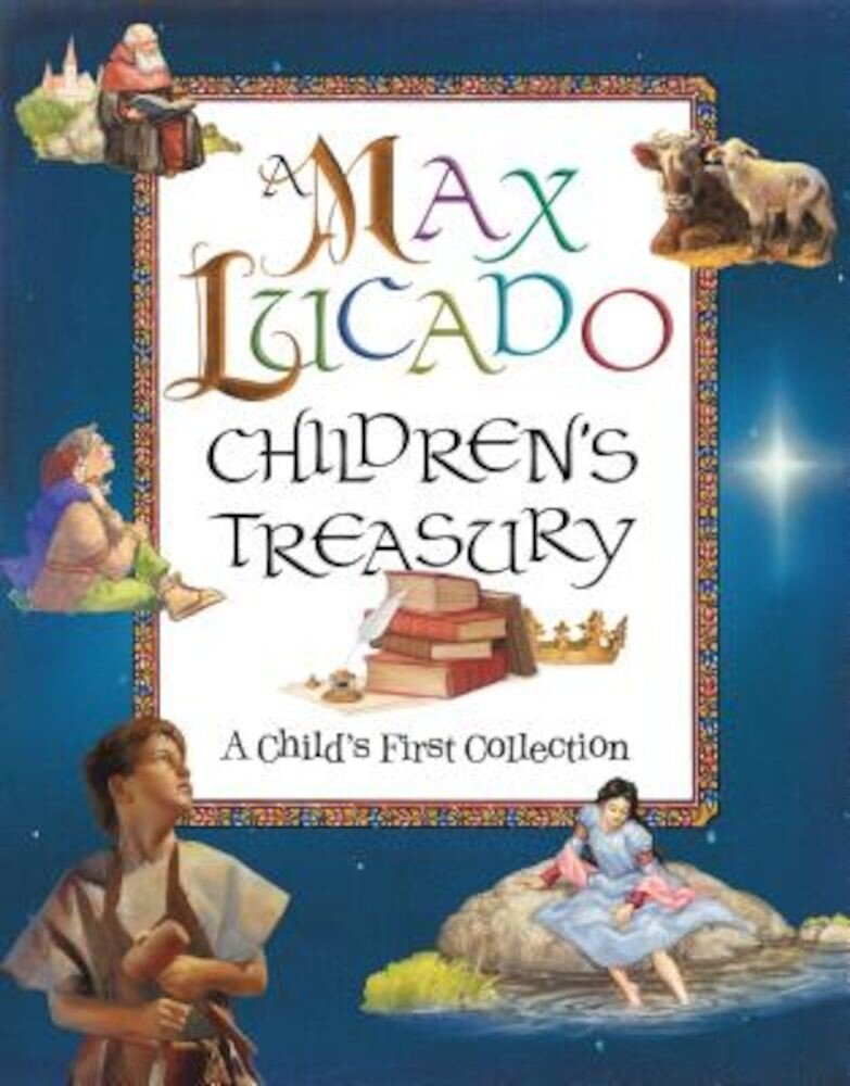A Max Lucado Children's Treasury: A Child's First Collection, Hardcover