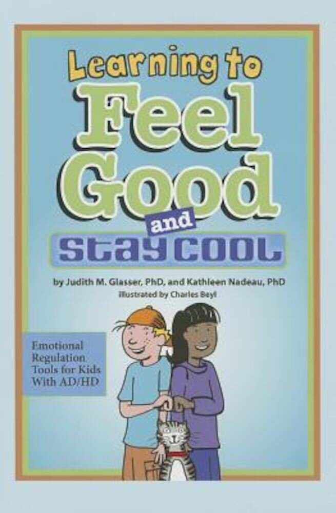 Learning to Feel Good and Stay Cool: Emotional Regulation Tools for Kids with AD/HD, Paperback