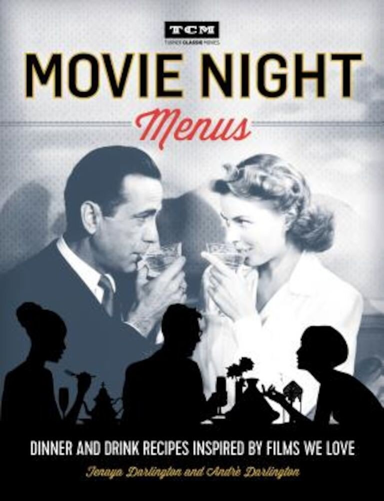 Turner Classic Movies: Movie Night Menus: Dinner and Drink Recipes Inspired by the Films We Love, Paperback