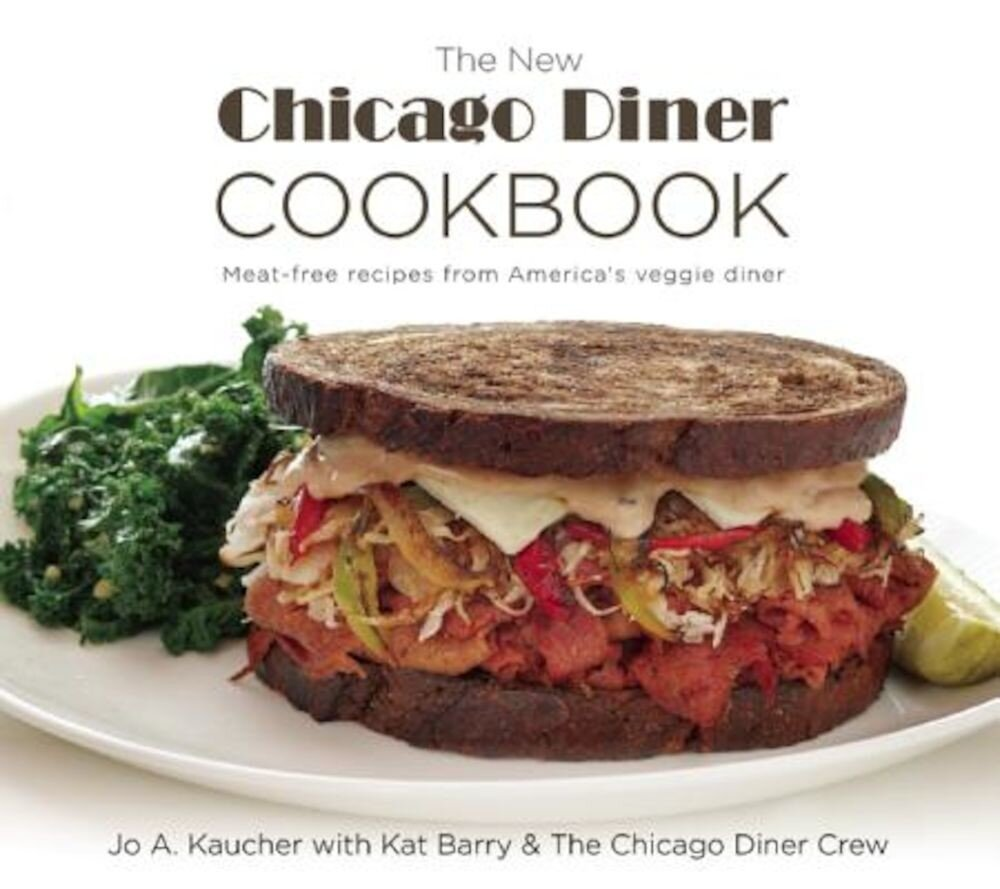 The New Chicago Diner Cookbook: Meat-Free Recipes from America's Veggie Diner, Paperback