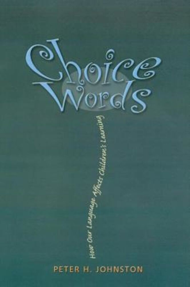 Choice Words: How Our Language Affects Children's Learning, Paperback