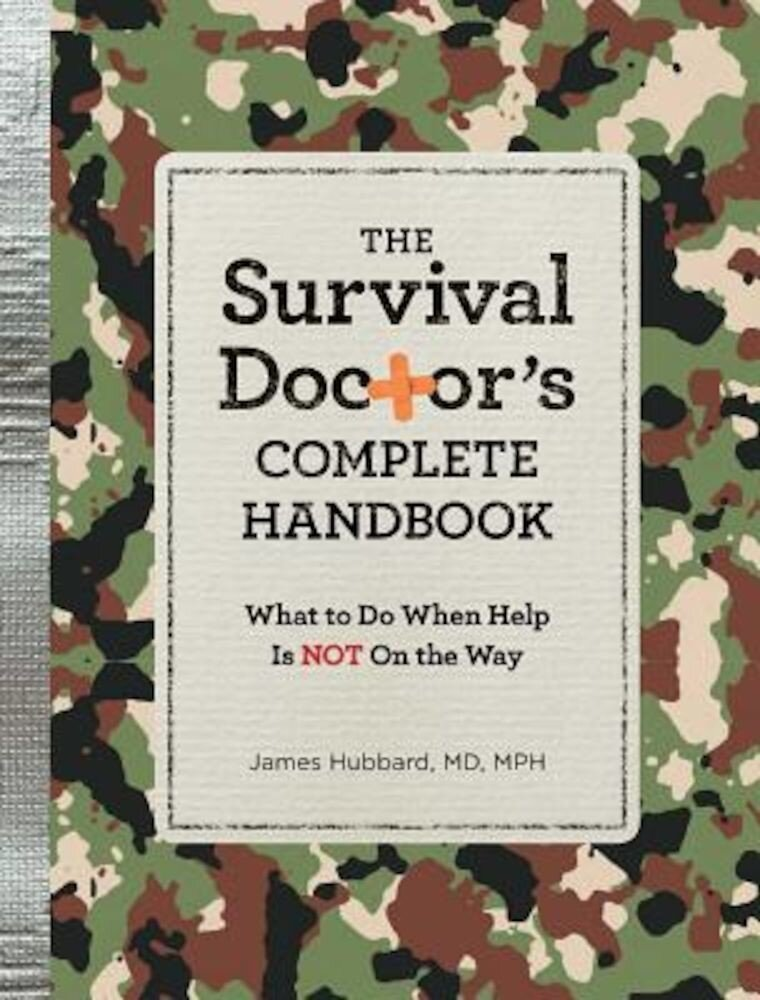 The Survival Doctor's Complete Handbook: What to Do When Help Is Not on the Way, Paperback