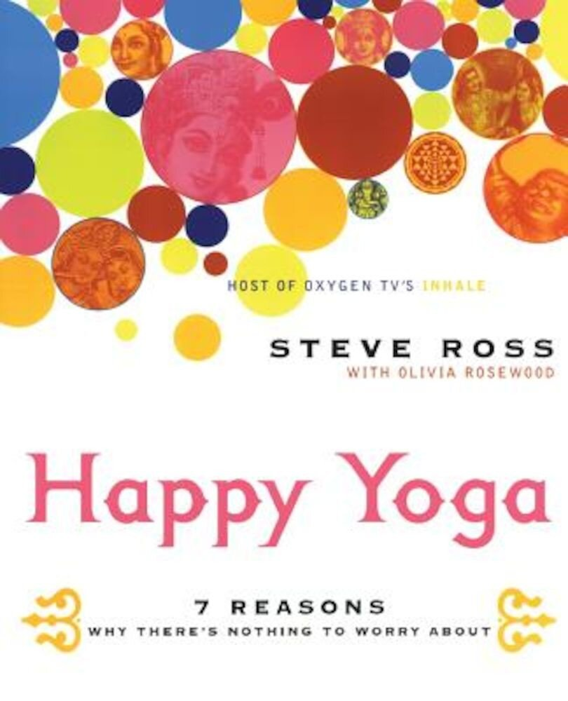 Happy Yoga: 7 Reasons Why There's Nothing to Worry about, Paperback