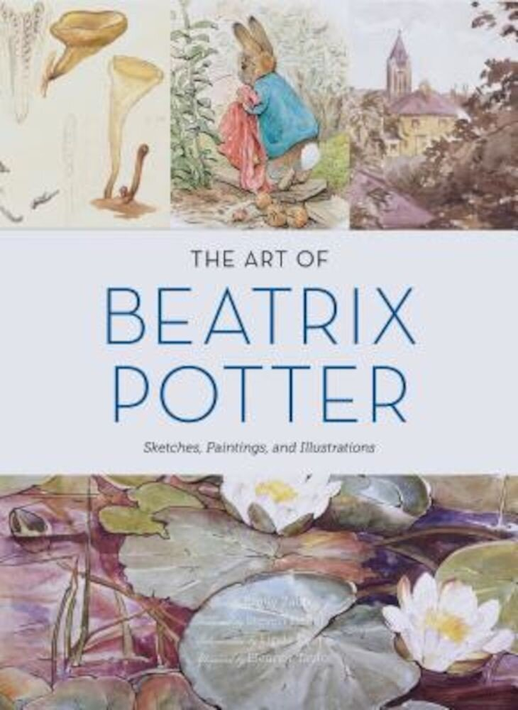 The Art of Beatrix Potter: Sketches, Paintings, and Illustrations, Hardcover
