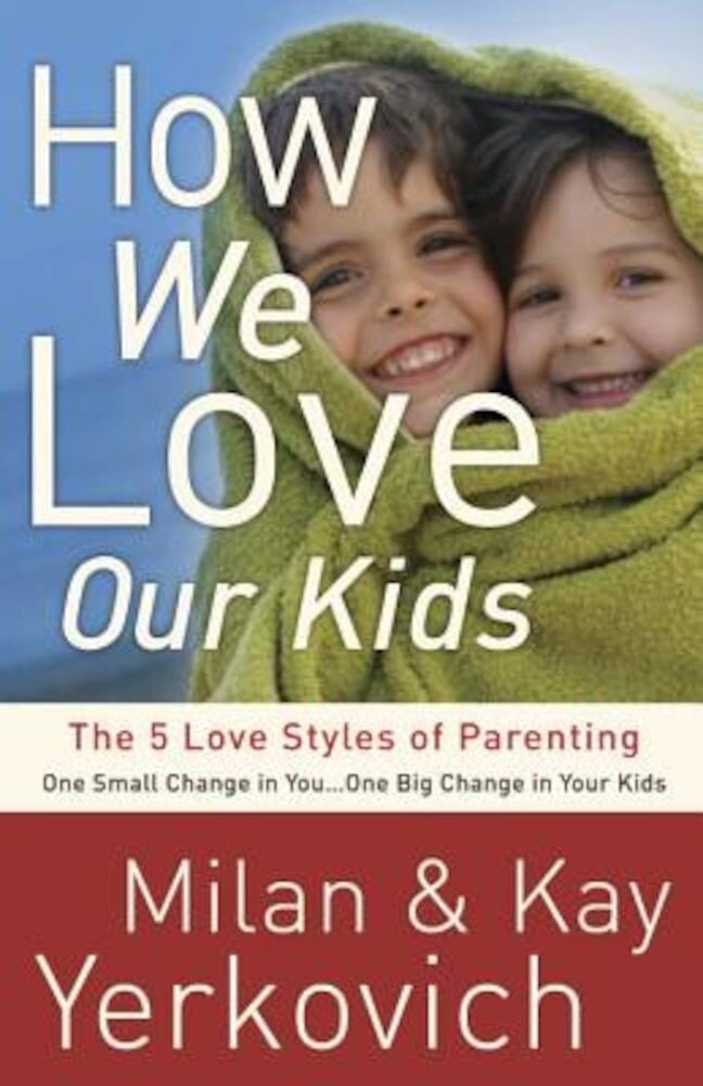 How We Love Our Kids: The 5 Love Styles of Parenting, Paperback