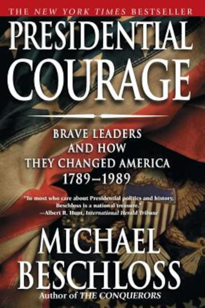 Presidential Courage: Brave Leaders and How They Changed America 1789-1989, Paperback