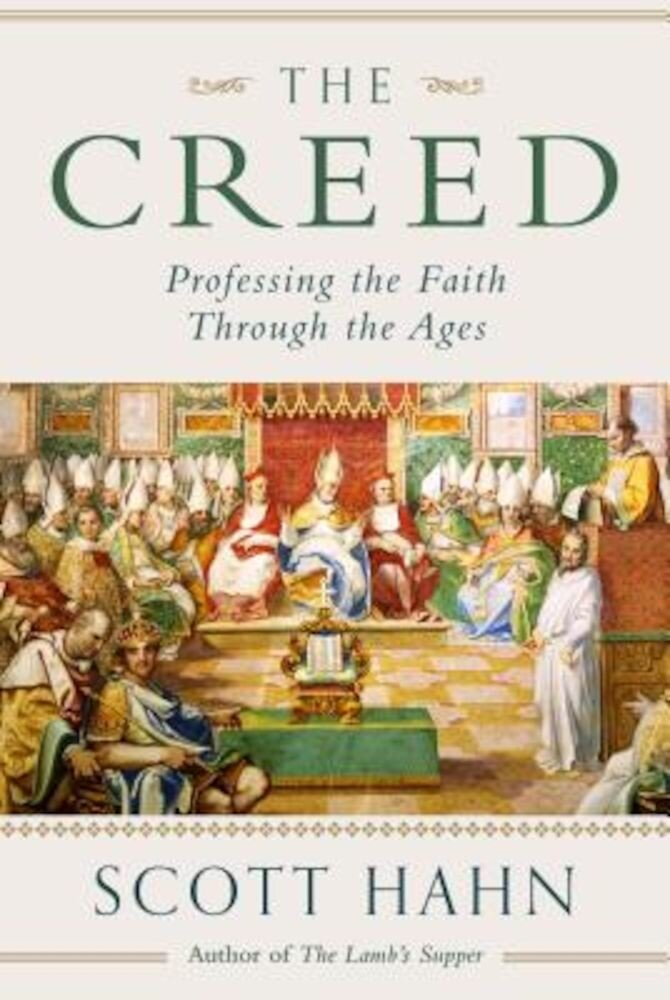 The Creed: Professing the Faith Through the Ages, Hardcover