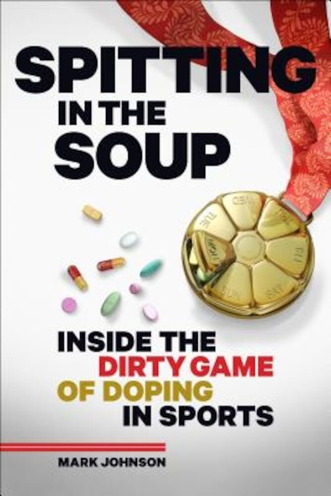 Spitting in the Soup: Inside the Dirty Game of Doping in Sports, Hardcover