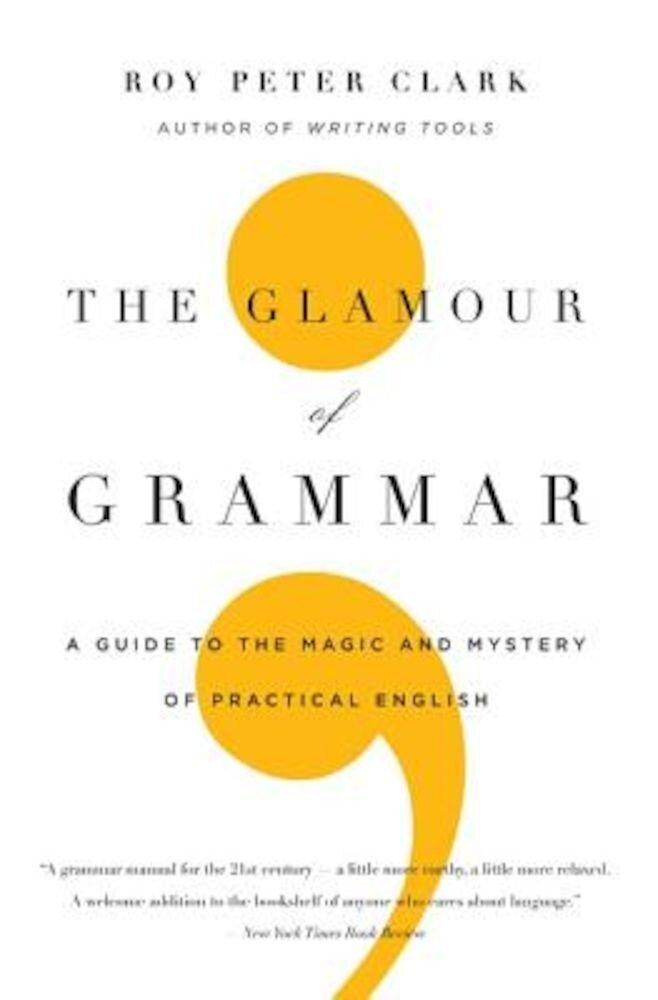 The Glamour of Grammar: A Guide to the Magic and Mystery of Practical English, Paperback