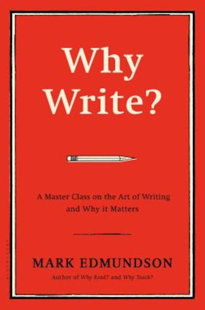 Why Write?: A Master Class on the Art of Writing and Why It Matters, Hardcover