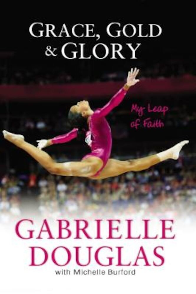 Grace, Gold, and Glory: My Leap of Faith, Paperback