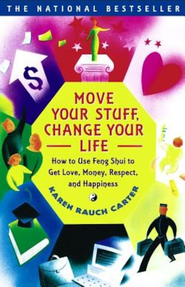 Move Your Stuff, Change Your Life: How to Use Feng Shui to Get Love, Money, Respect, and Happiness, Paperback