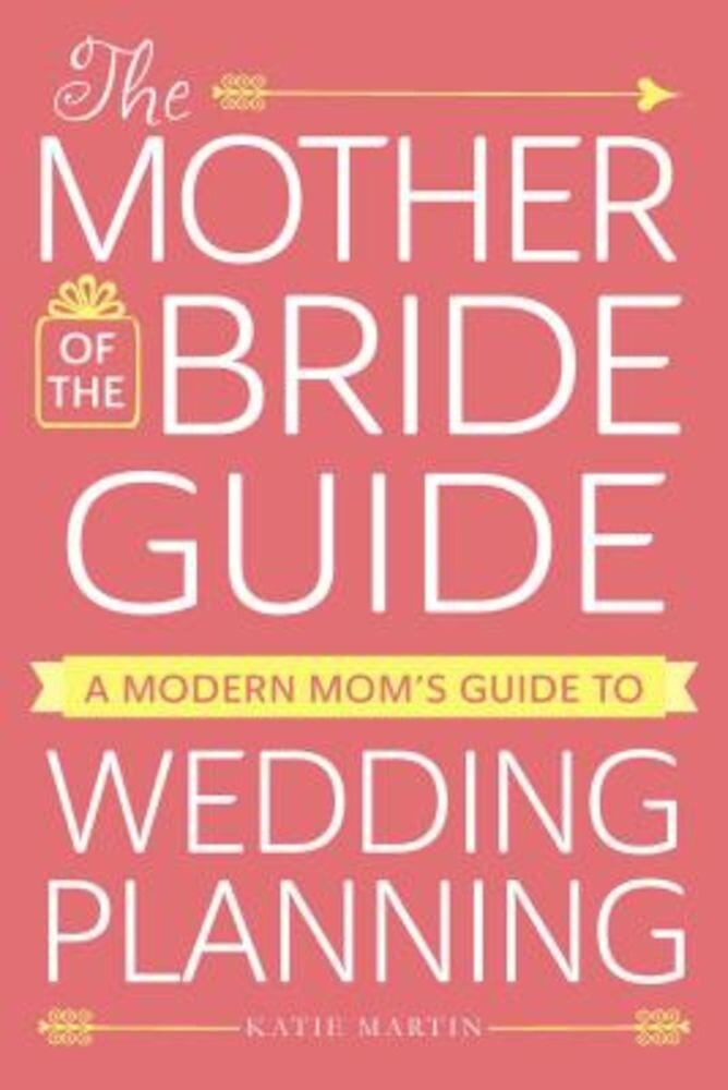 The Mother of the Bride Guide: A Modern Mom's Guide to Wedding Planning, Paperback