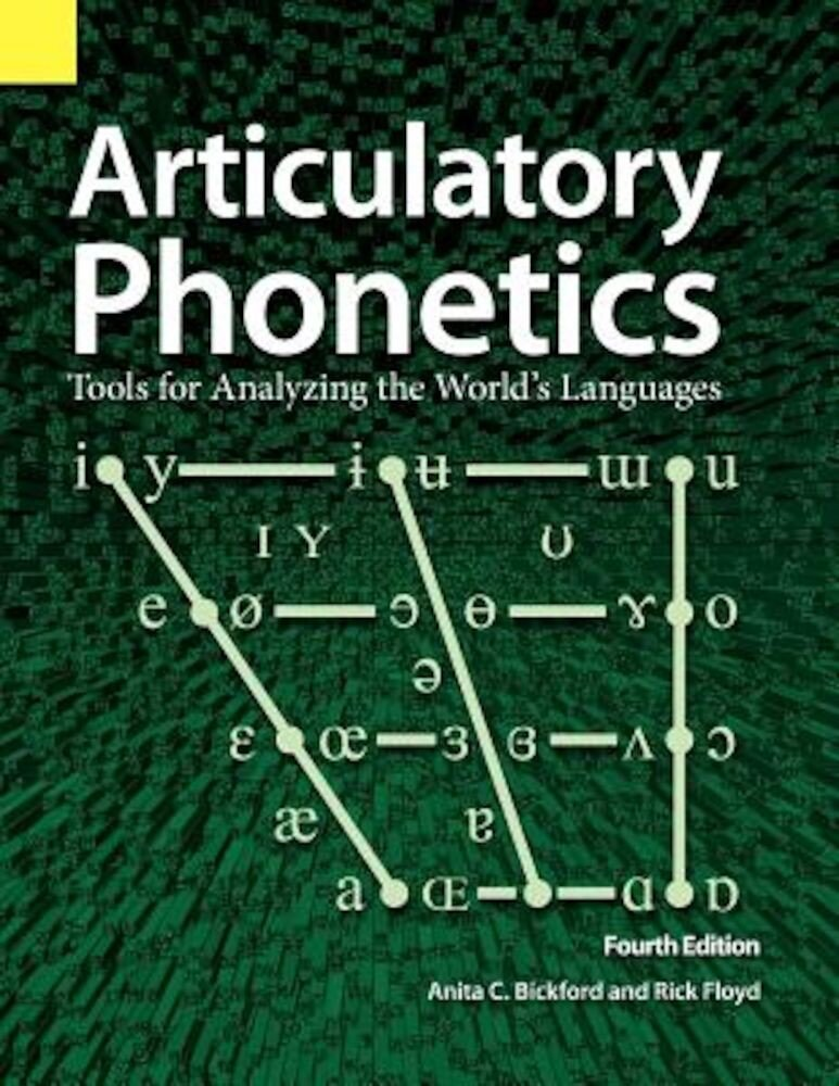 Articulatory Phonetics: Tools for Analyzing the World's Languages, 4th Edition, Paperback