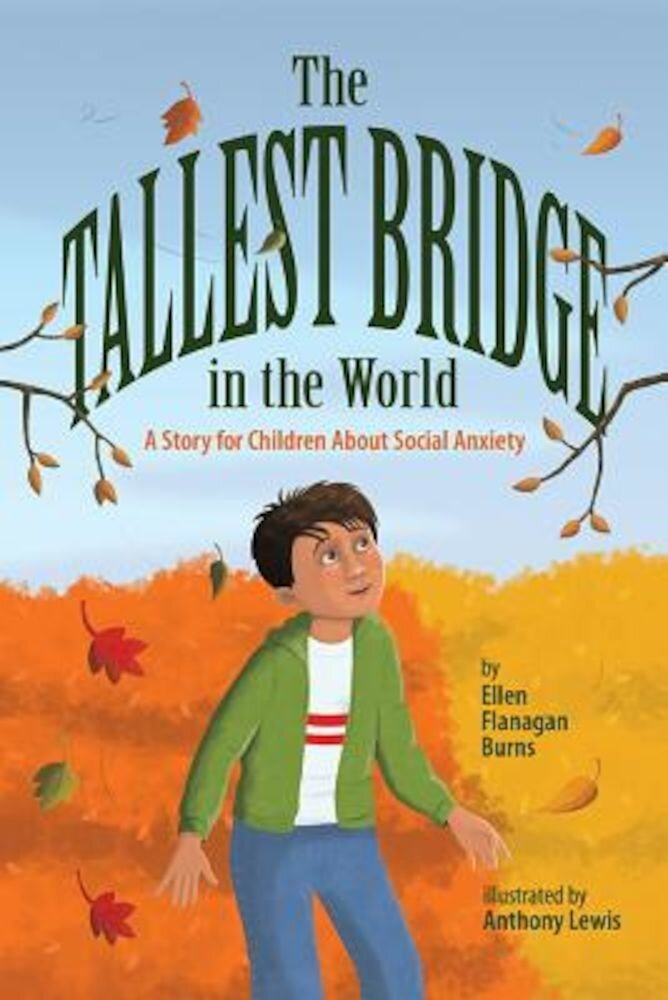 The Tallest Bridge in the World: A Story for Children about Social Anxiety, Hardcover