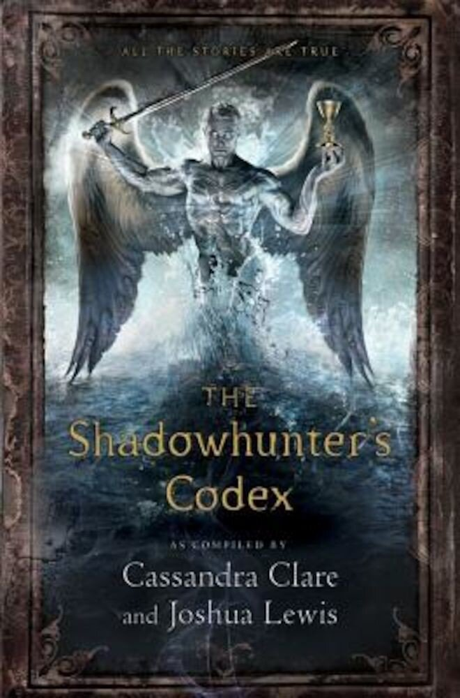 The Shadowhunter's Codex: Being a Record of the Ways and Laws of the Nephilim, the Chosen of the Angel Raziel, Hardcover