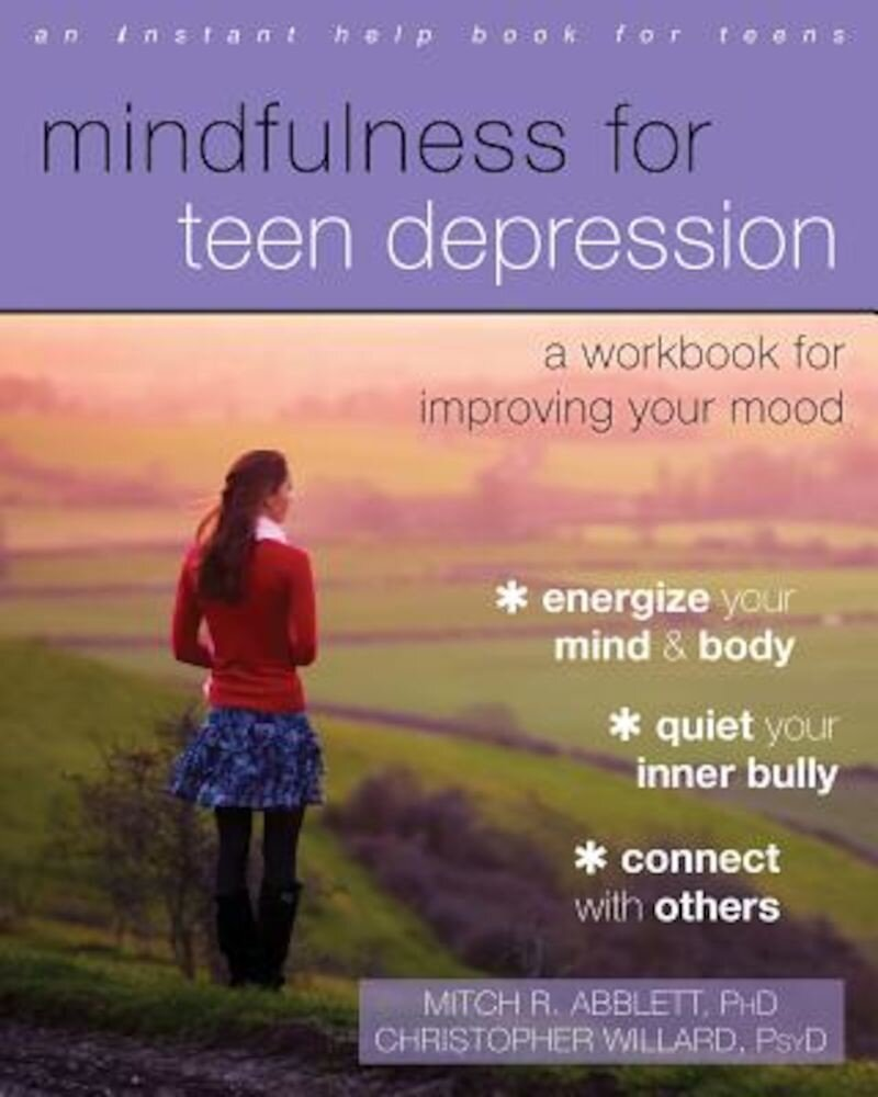 Mindfulness for Teen Depression: A Workbook for Improving Your Mood, Paperback