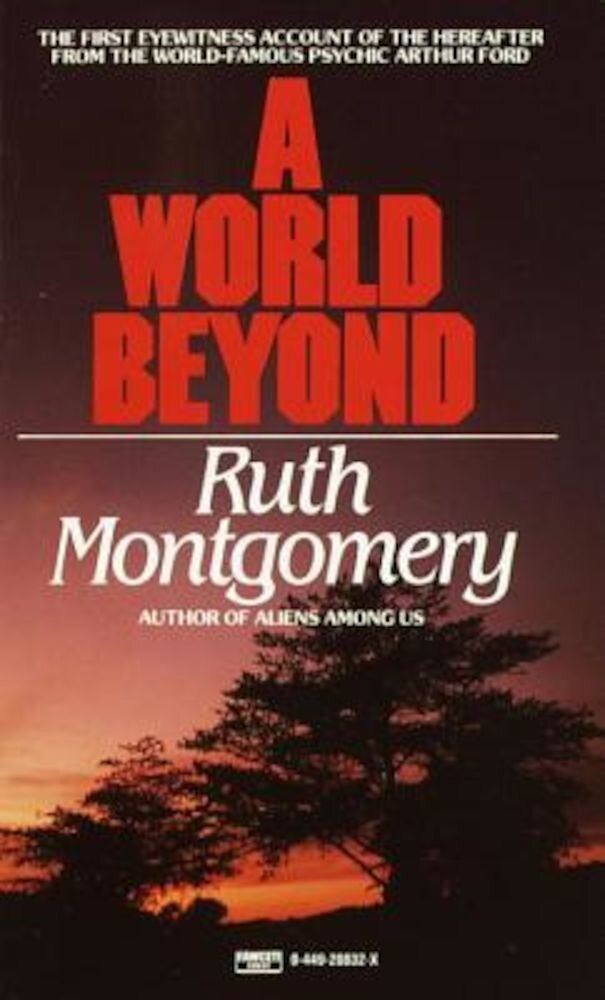 A World Beyond: The First Eyewitness Account of the Hereafter from the World-Famous Psychic Arthur Ford, Paperback