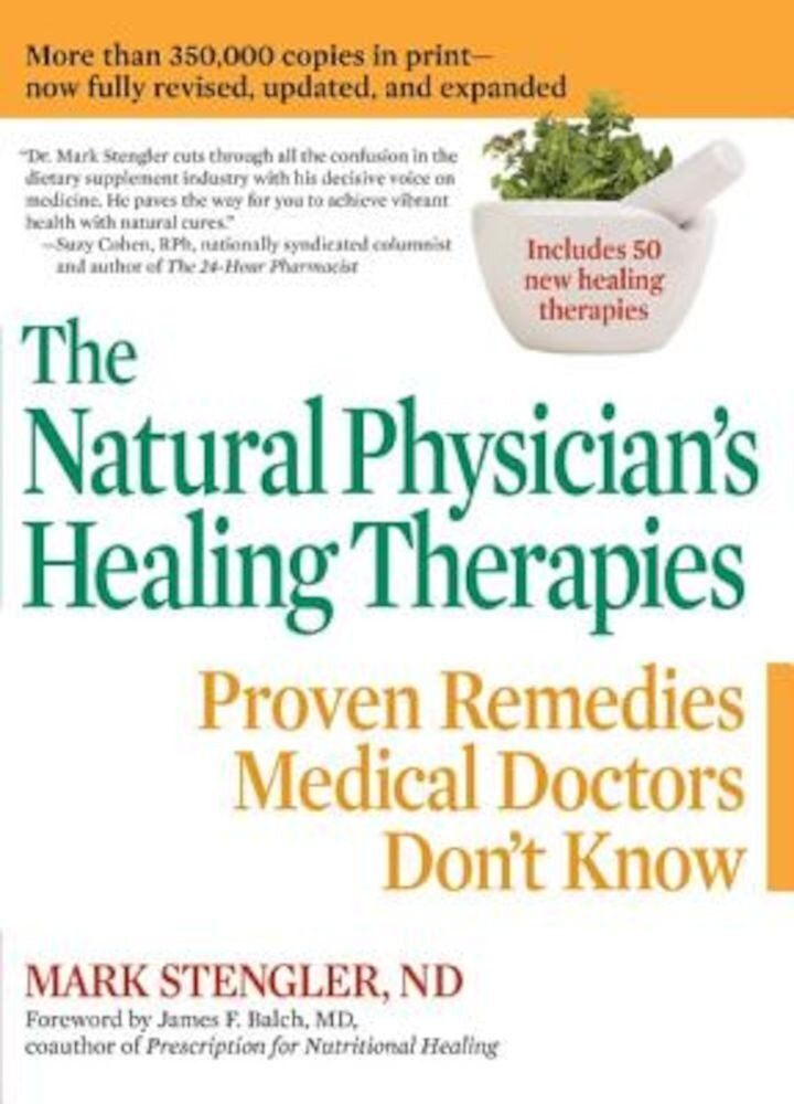 The Natural Physician's Healing Therapies: Proven Remedies Medical Doctors Don't Know, Paperback